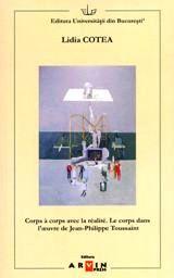 Lidia Cotea: Corps � corps avec la r�alit�. Le corps dans l'oeuvre de Jean-Philippe Toussaint