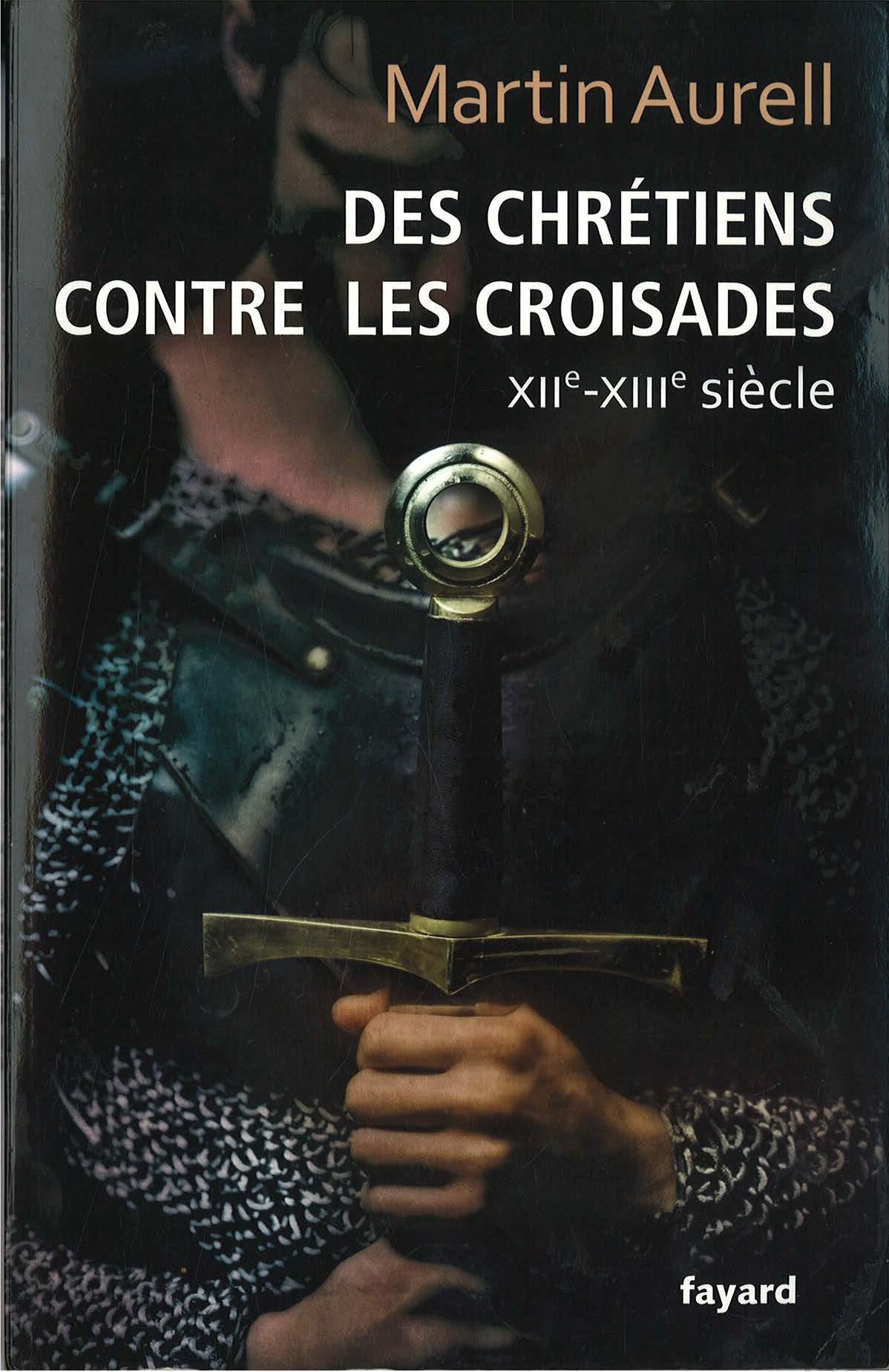 Martin Aurell: Des Chrétiens contre les croisades (XIIe-XIIIe siècle)