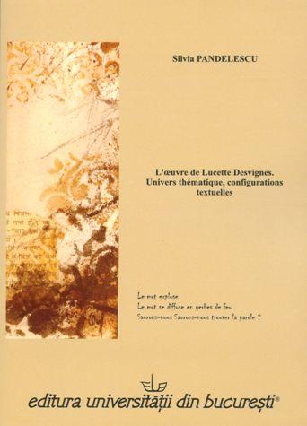 Silvia Pandelescu: L'oeuvre de Lucette Desvignes. Univers thématique, configurations textuelles